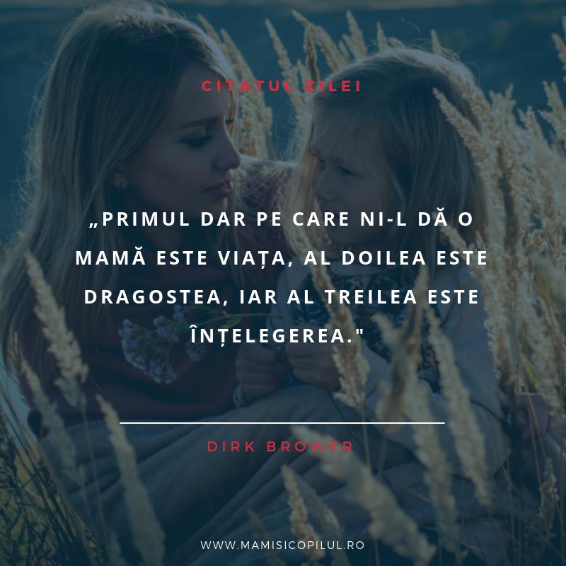 Primul dar pe care ni-l da o mama este viata, al doilea este dragostea, iar al treilea este intelegerea.